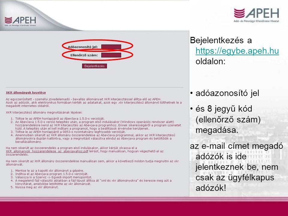 Bejelentkezés a https://egybe.apeh.hu oldalon: https://egybe.apeh.hu adóazonosító jel és 8 jegyű kód (ellenőrző szám) megadása. az e-mail címet megadó