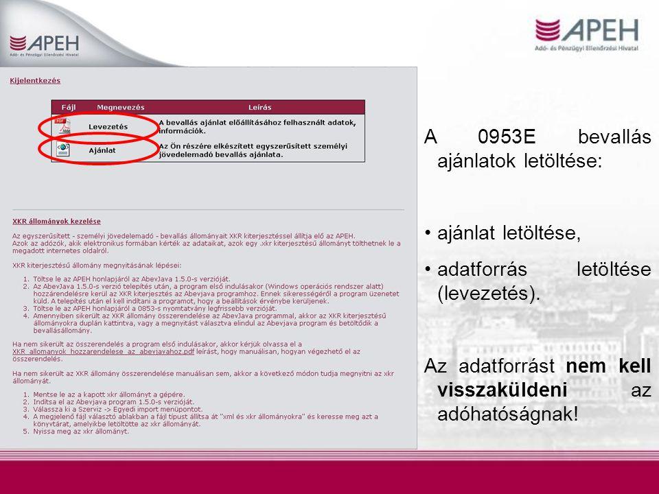 A 0953E bevallás ajánlatok letöltése: ajánlat letöltése, adatforrás letöltése (levezetés). Az adatforrást nem kell visszaküldeni az adóhatóságnak!