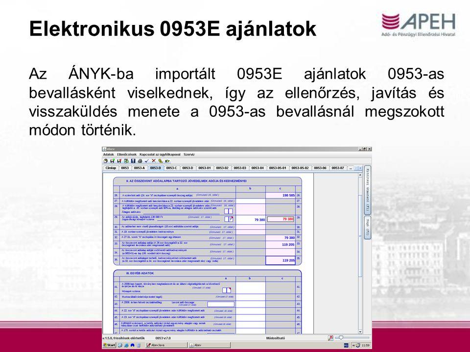 Elektronikus 0953E ajánlatok Az ÁNYK-ba importált 0953E ajánlatok 0953-as bevallásként viselkednek, így az ellenőrzés, javítás és visszaküldés menete