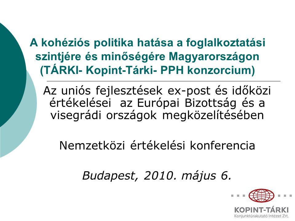A kohéziós politika hatása a foglalkoztatási szintjére és minőségére Magyarországon (TÁRKI- Kopint-Tárki- PPH konzorcium) Az uniós fejlesztések ex-post és időközi értékelései az Európai Bizottság és a visegrádi országok megközelítésében Nemzetközi értékelési konferencia Budapest, 2010.