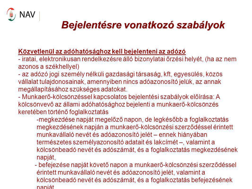 Bejelentésre vonatkozó szabályok Változás-bejelentésként kell bejelenteni az adóhatósághoz - a tényleges üzletvezetés helye áthelyezésének időpontját és az érintett másik államot, ha a tényleges üzletvezetésének helyét Magyarország területéről másik állam területére helyezi át; -a kapcsolt vállalkozásnak minősülő másik személy nevét (elnevezését), székhelyét (telephelyét) és adóazonosító számát az első szerződéskötésüket követő 15 napon belül, valamint a kapcsolt vállalkozási viszony megszűnését a megszűnést követő 15 napon belül