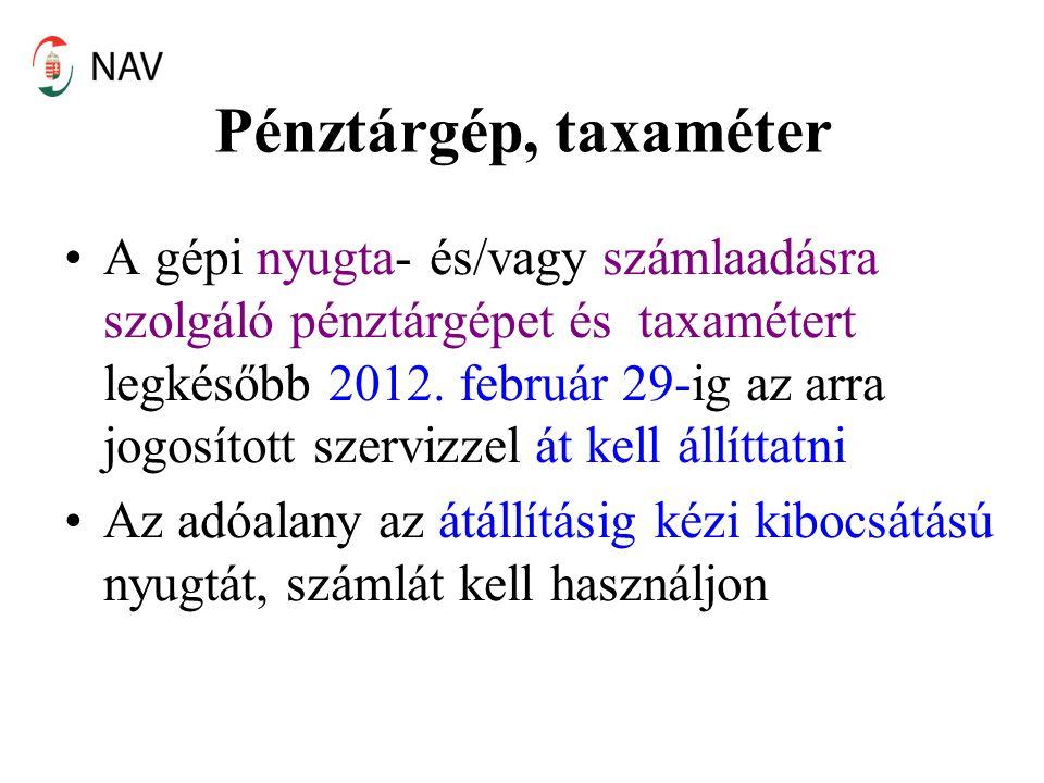 Pénztárgép, taxaméter A gépi nyugta- és/vagy számlaadásra szolgáló pénztárgépet és taxamétert legkésőbb 2012. február 29-ig az arra jogosított szerviz