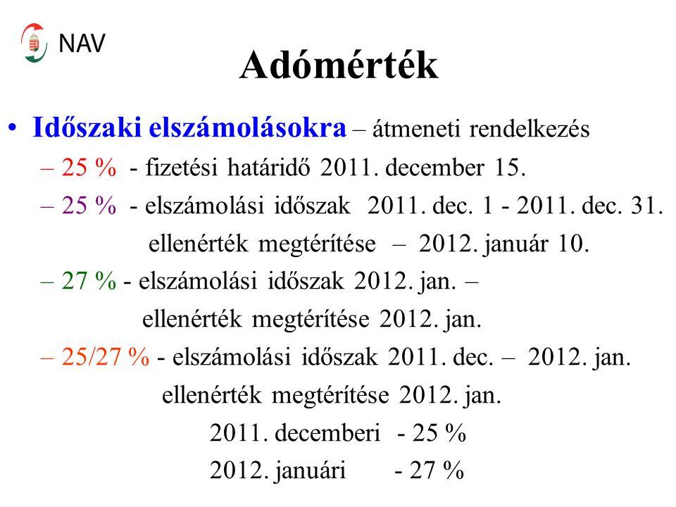 Adómérték Időszaki elszámolásokra – átmeneti rendelkezés –25 % - fizetési határidő 2011. december 15. –25 % - elszámolási időszak 2011. dec. 1 - 2011.