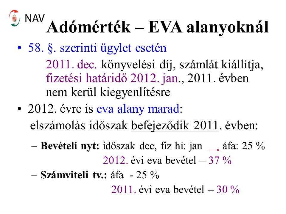 Adómérték – EVA alanyoknál 58. §. szerinti ügylet esetén 2011. dec. könyvelési díj, számlát kiállítja, fizetési határidő 2012. jan., 2011. évben nem k