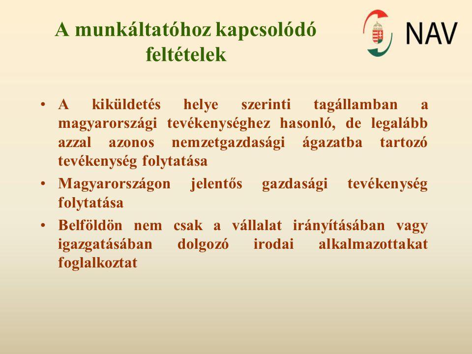 A munkáltatóhoz kapcsolódó feltételek A kiküldetés helye szerinti tagállamban a magyarországi tevékenységhez hasonló, de legalább azzal azonos nemzetgazdasági ágazatba tartozó tevékenység folytatása Magyarországon jelentős gazdasági tevékenység folytatása Belföldön nem csak a vállalat irányításában vagy igazgatásában dolgozó irodai alkalmazottakat foglalkoztat