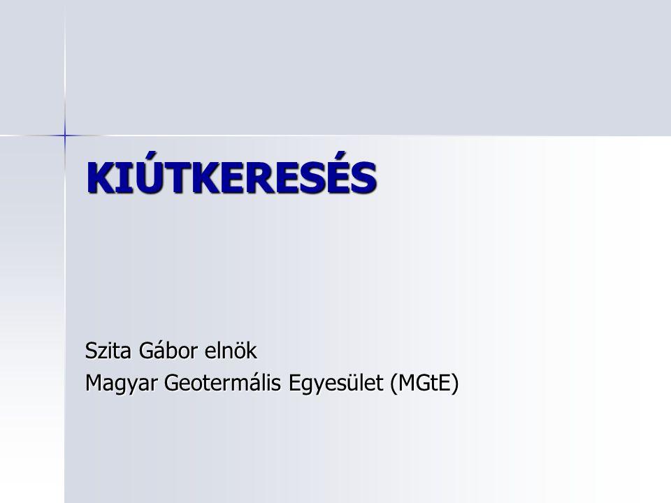 KIÚTKERESÉS Szita Gábor elnök Magyar Geotermális Egyesület (MGtE)