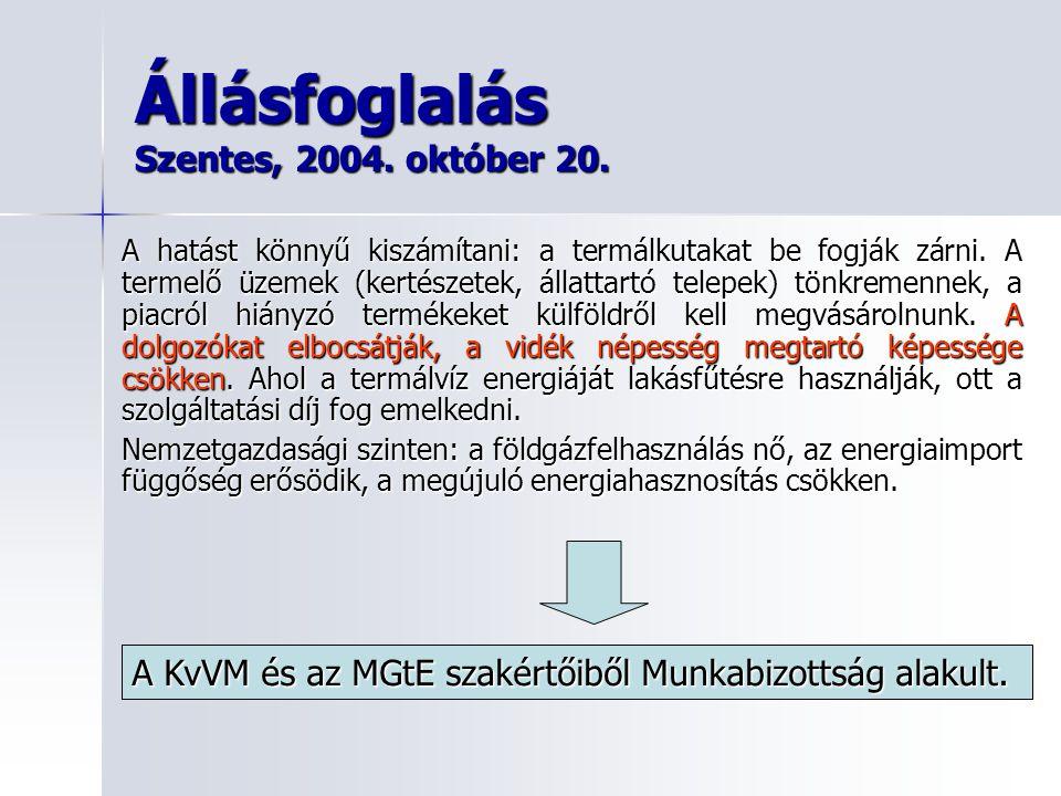 Állásfoglalás Szentes, 2004. október 20. A hatást könnyű kiszámítani: a termálkutakat be fogják zárni. A termelő üzemek (kertészetek, állattartó telep