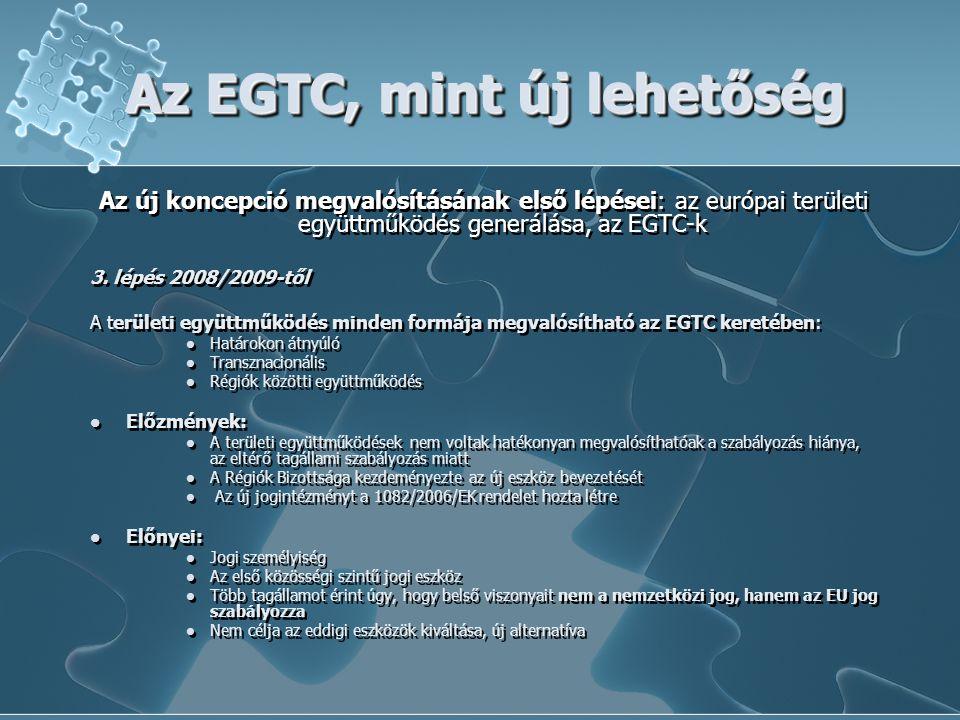 Az EGTC, mint új lehetőség Az új koncepció megvalósításának első lépései: az európai területi együttműködés generálása, az EGTC-k 3. lépés 2008/2009-t
