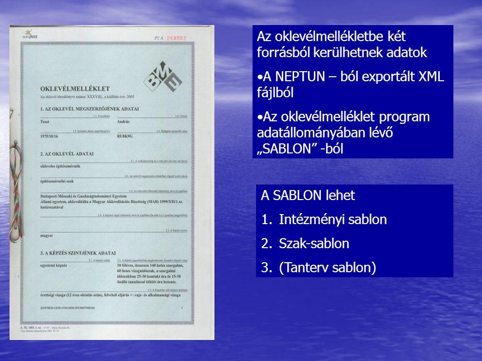 """Az oklevélmellékletbe két forrásból kerülhetnek adatok A NEPTUN – ból exportált XML fájlból Az oklevélmelléklet program adatállományában lévő """"SABLON"""""""