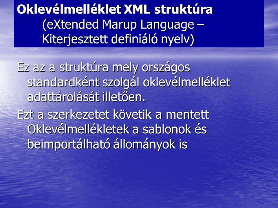 Oklevélmelléklet XML struktúra (eXtended Marup Language – Kiterjesztett definiáló nyelv) Ez az a struktúra mely országos standardként szolgál oklevélm