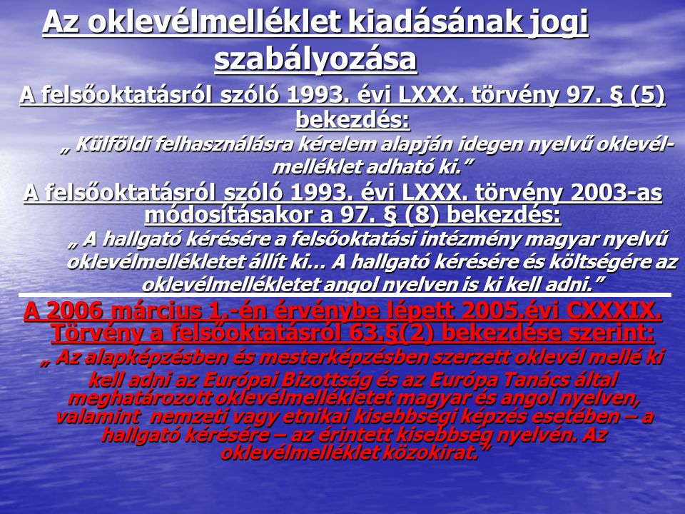"""Az oklevélmelléklet kiadásának jogi szabályozása A felsőoktatásról szóló 1993. évi LXXX. törvény 97. § (5) bekezdés: """" Külföldi felhasználásra kérelem"""