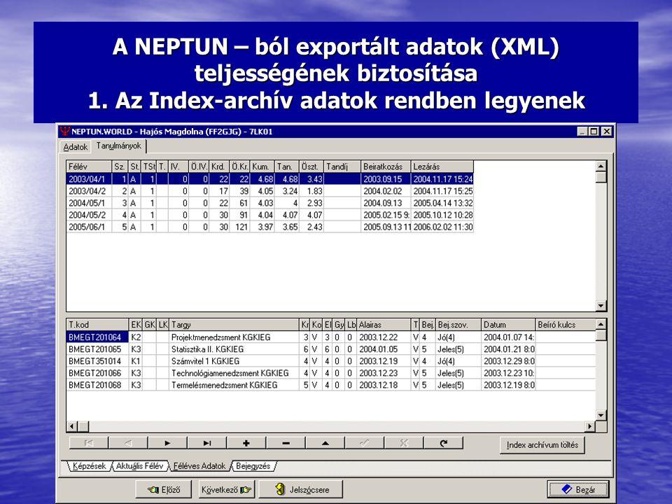 A NEPTUN – ból exportált adatok (XML) teljességének biztosítása 1. Az Index-archív adatok rendben legyenek