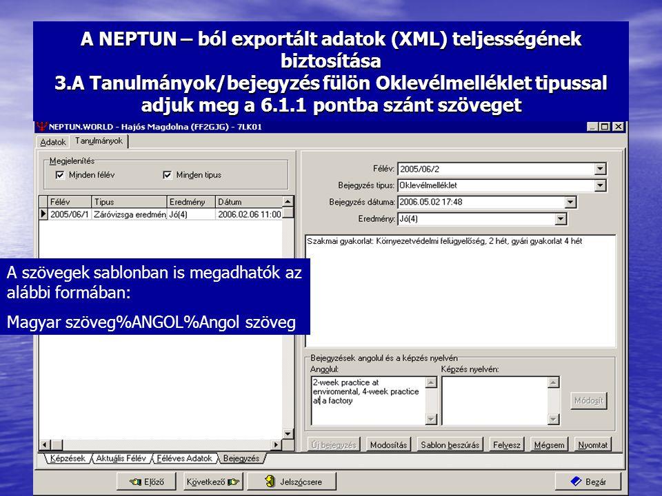 A NEPTUN – ból exportált adatok (XML) teljességének biztosítása 3.A Tanulmányok/bejegyzés fülön Oklevélmelléklet tipussal adjuk meg a 6.1.1 pontba szá