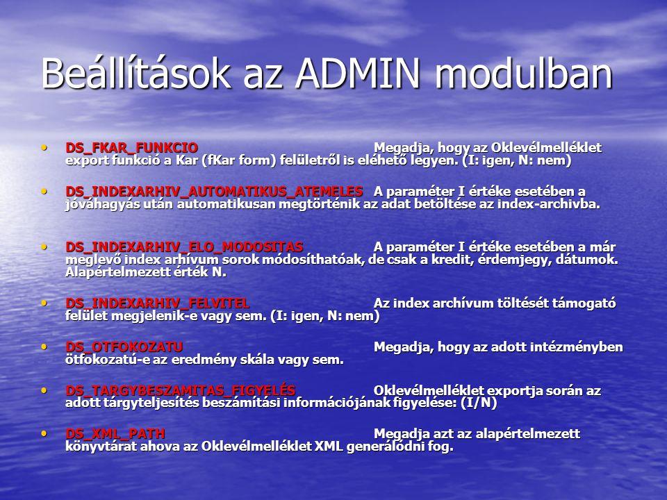Beállítások az ADMIN modulban DS_FKAR_FUNKCIOMegadja, hogy az Oklevélmelléklet export funkció a Kar (fKar form) felületről is eléhető legyen. (I: igen