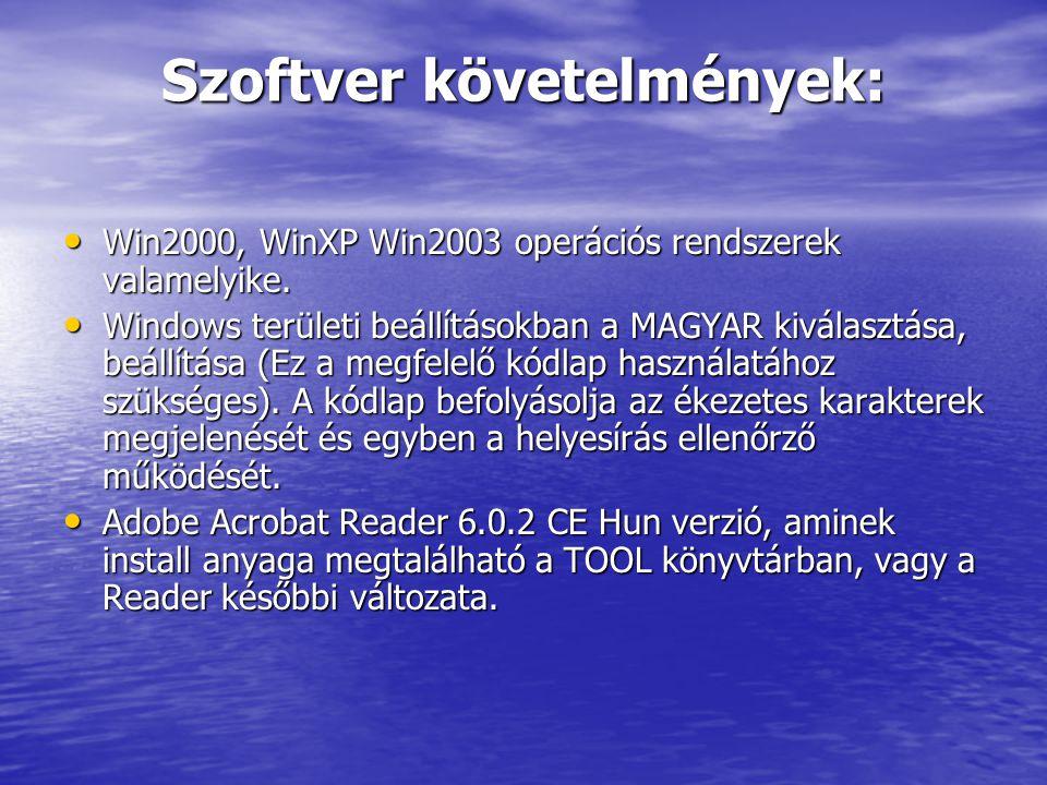 Szoftver követelmények: Win2000, WinXP Win2003 operációs rendszerek valamelyike. Win2000, WinXP Win2003 operációs rendszerek valamelyike. Windows terü