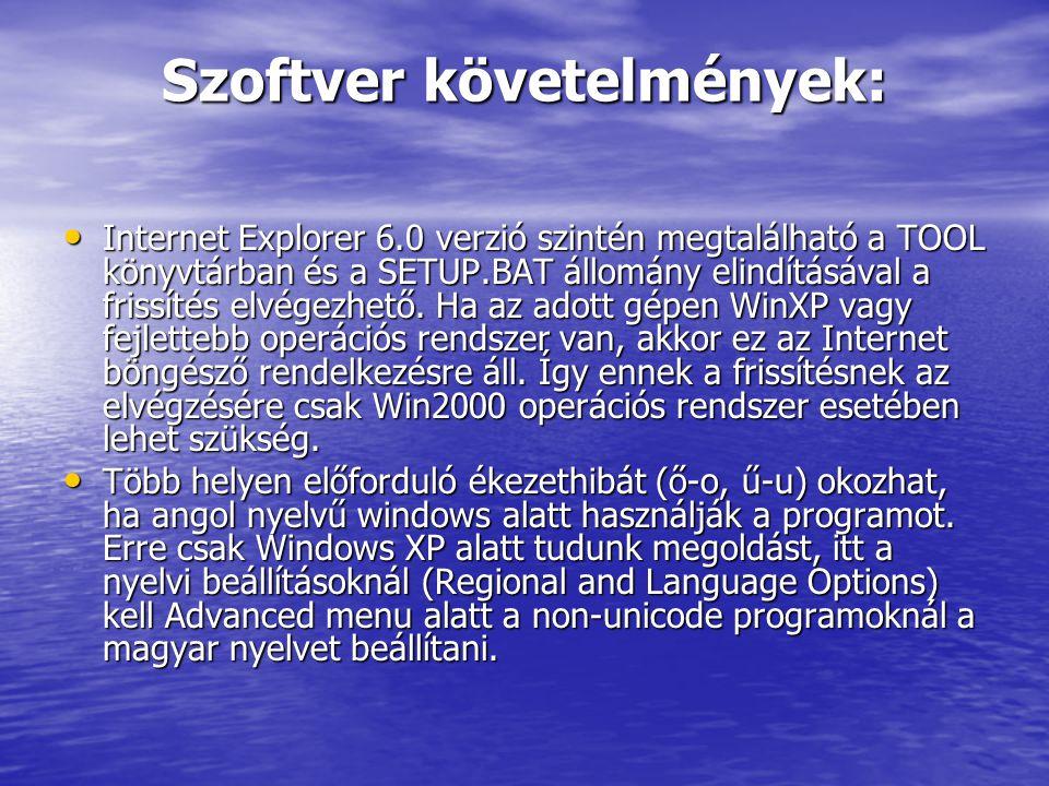Szoftver követelmények: Internet Explorer 6.0 verzió szintén megtalálható a TOOL könyvtárban és a SETUP.BAT állomány elindításával a frissítés elvégez