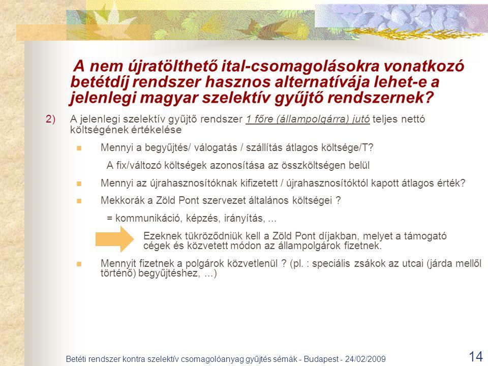 A nem újratölthető ital-csomagolásokra vonatkozó betétdíj rendszer hasznos alternatívája lehet-e a jelenlegi magyar szelektív gyűjtő rendszernek? 2)A