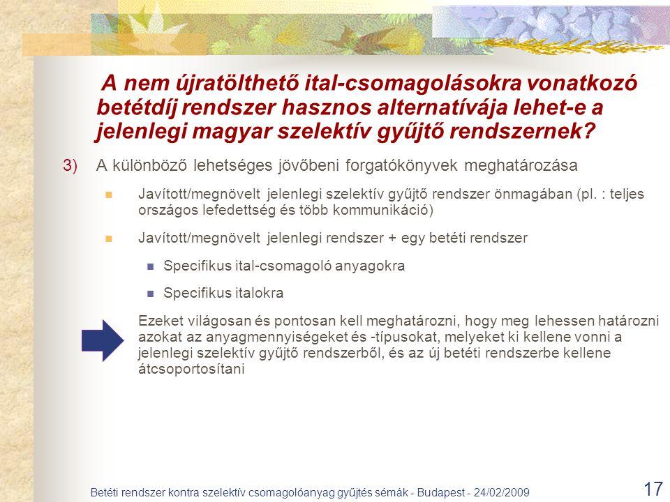 A nem újratölthető ital-csomagolásokra vonatkozó betétdíj rendszer hasznos alternatívája lehet-e a jelenlegi magyar szelektív gyűjtő rendszernek? 3)A