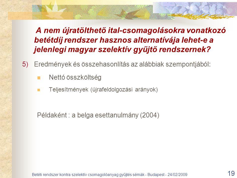 A nem újratölthető ital-csomagolásokra vonatkozó betétdíj rendszer hasznos alternatívája lehet-e a jelenlegi magyar szelektív gyűjtő rendszernek? 5)Er