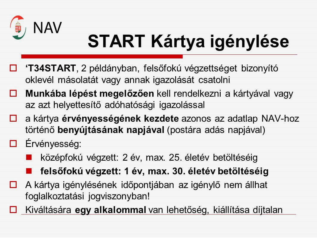 START Kártya igénylése  'T34START, 2 példányban, felsőfokú végzettséget bizonyító oklevél másolatát vagy annak igazolását csatolni  Munkába lépést megelőzően kell rendelkezni a kártyával vagy az azt helyettesítő adóhatósági igazolással  a kártya érvényességének kezdete azonos az adatlap NAV-hoz történő benyújtásának napjával (postára adás napjával)  Érvényesség: középfokú végzett: 2 év, max.
