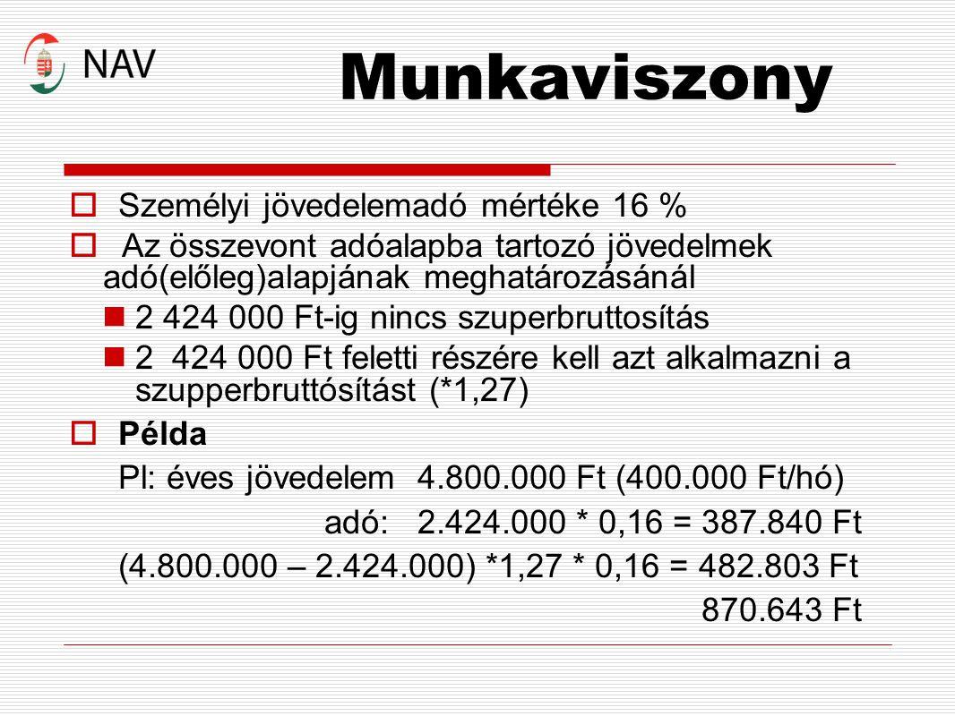 Munkaviszony  Munkabér illeti meg (minimálbér: 93 000 Ft, garantált bérminimum: 108 000 Ft)  Biztosítottságot eredményez (táppénzre, szolgálati időre jogosít)  munkáltató bejelentési kötelezettsége NAV felé  Általános járulékmértékek (kifizetőt terhelő 27 %- os szociális hozzájárulási adó, egyéni járulék, ami levonásra kerül: 10 % nyugdíjjárulék, 8,5 % egészségbiztosítási és munkaerő-piaci járulék)  Szja-bevallást kell készíteni (munkáltató igazolása alapján, amit az köteles jan.