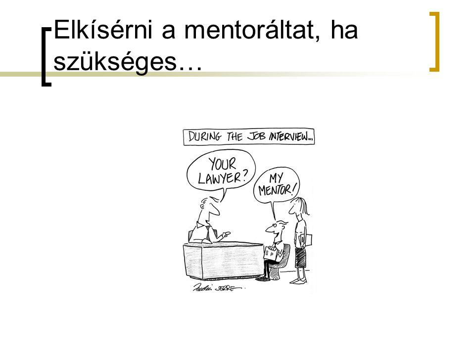 Elkísérni a mentoráltat, ha szükséges…