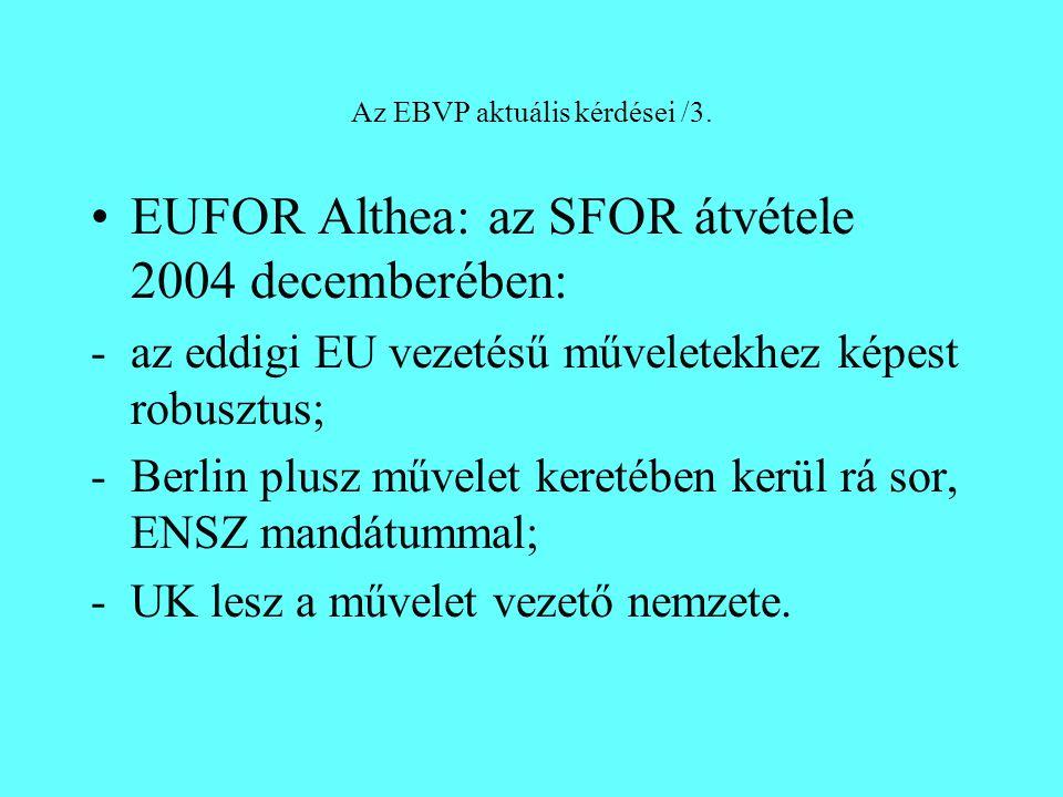Az EBVP aktuális kérdései /3. EUFOR Althea: az SFOR átvétele 2004 decemberében: -az eddigi EU vezetésű műveletekhez képest robusztus; -Berlin plusz mű
