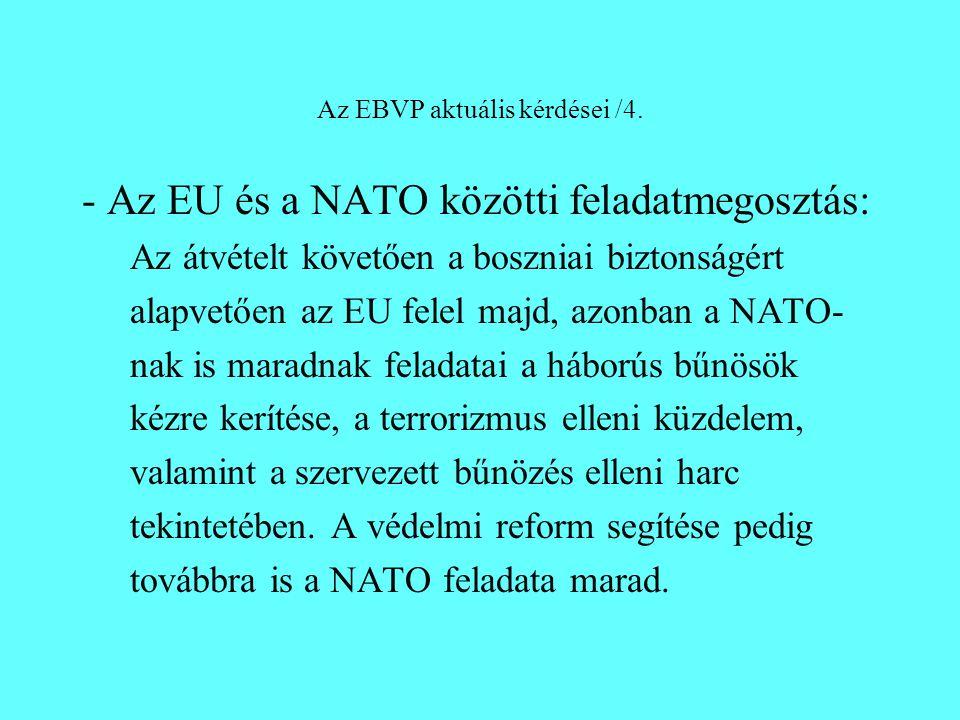 Az EBVP aktuális kérdései /4. - Az EU és a NATO közötti feladatmegosztás: Az átvételt követően a boszniai biztonságért alapvetően az EU felel majd, az