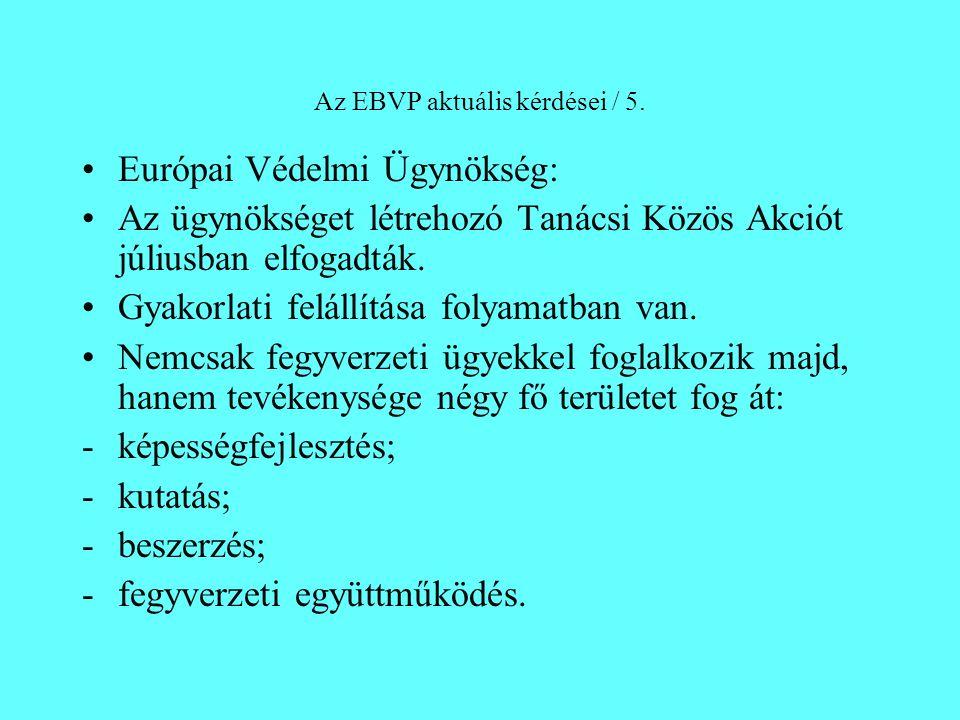 Az EBVP aktuális kérdései / 5. Európai Védelmi Ügynökség: Az ügynökséget létrehozó Tanácsi Közös Akciót júliusban elfogadták. Gyakorlati felállítása f