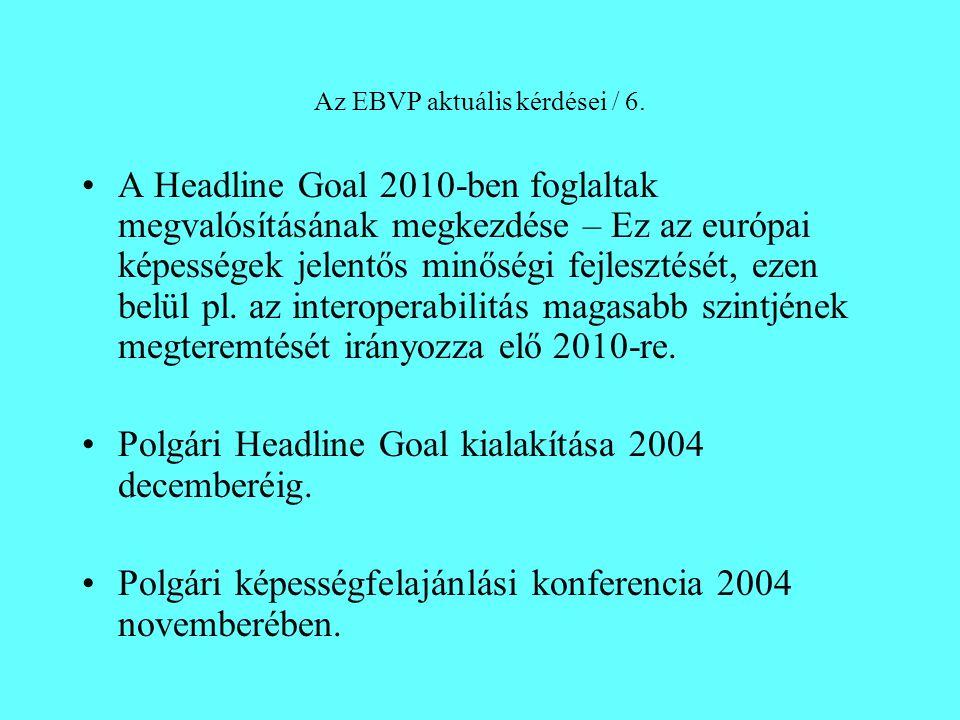 Az EBVP aktuális kérdései / 6. A Headline Goal 2010-ben foglaltak megvalósításának megkezdése – Ez az európai képességek jelentős minőségi fejlesztésé