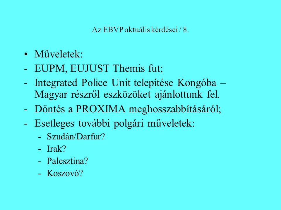 Az EBVP aktuális kérdései / 8. Műveletek: -EUPM, EUJUST Themis fut; -Integrated Police Unit telepítése Kongóba – Magyar részről eszközöket ajánlottunk