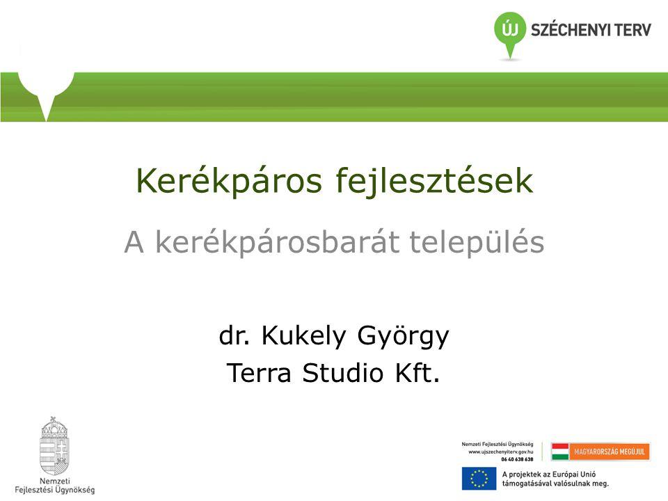 Kerékpáros fejlesztések A kerékpárosbarát település dr. Kukely György Terra Studio Kft.