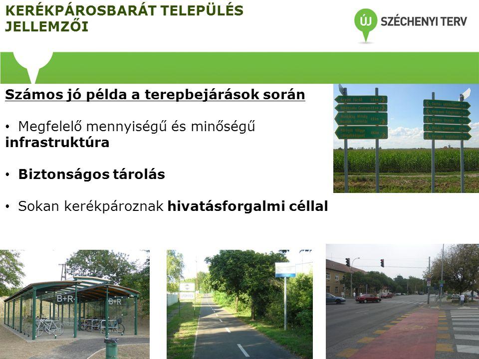 Számos jó példa a terepbejárások során Van lehetőség szabadidős kerékpározásra Elkötelezett a település vezetése Megalapozott helyi fejlesztéspolitika (hálózati terv) KERÉKPÁROSBARÁT TELEPÜLÉS JELLEMZŐI