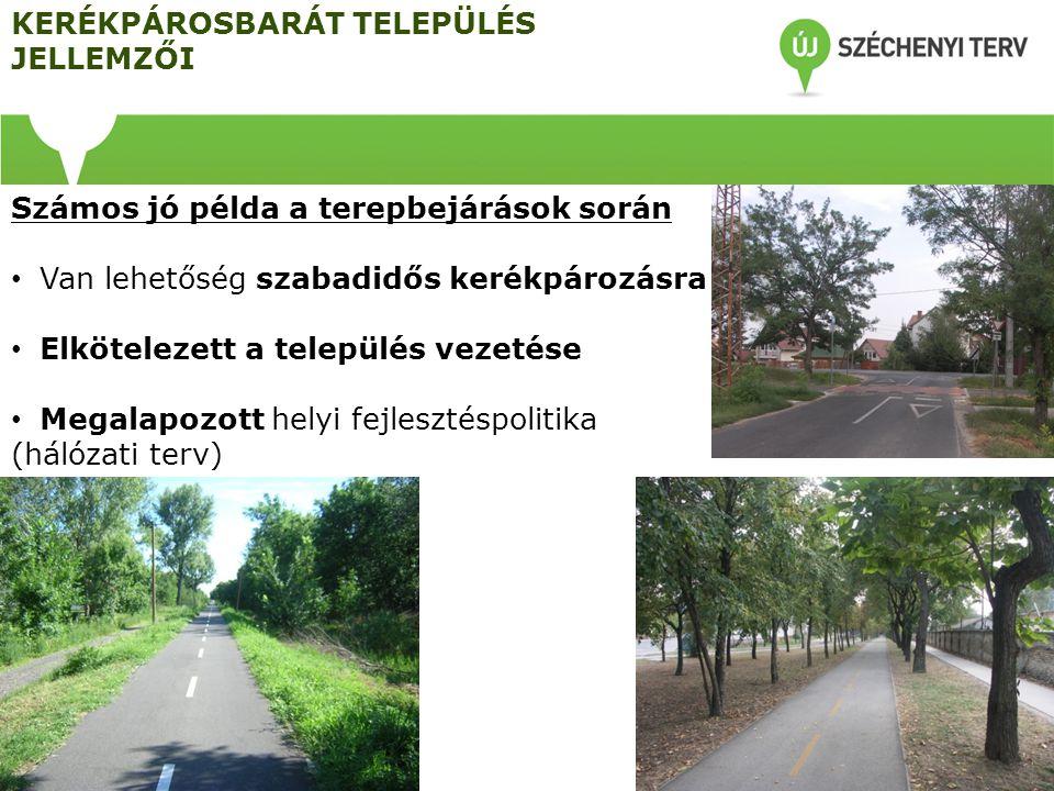Számos jó példa a terepbejárások során Van lehetőség szabadidős kerékpározásra Elkötelezett a település vezetése Megalapozott helyi fejlesztéspolitika