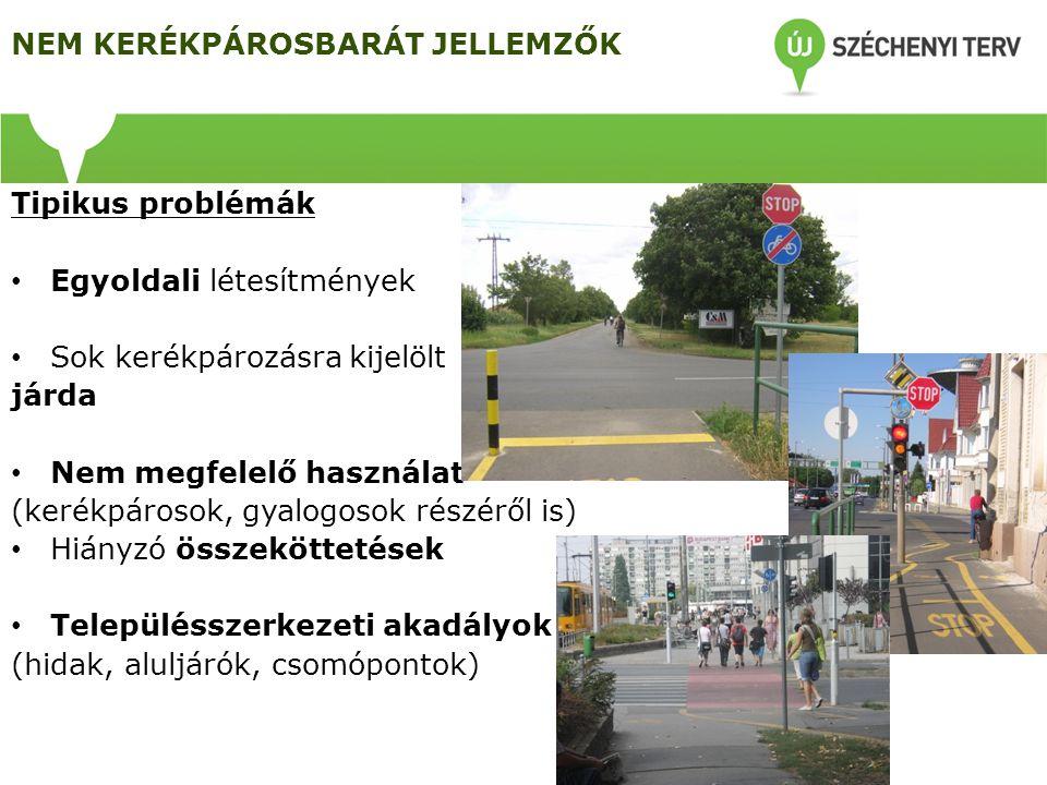 NEM KERÉKPÁROSBARÁT JELLEMZŐK Tipikus problémák Egyoldali létesítmények Sok kerékpározásra kijelölt járda Nem megfelelő használat (kerékpárosok, gyalo