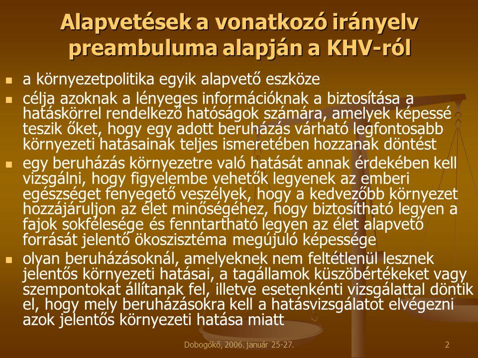 Dobogókő, 2006. január 25-27.2 Alapvetések a vonatkozó irányelv preambuluma alapján a KHV-ról a környezetpolitika egyik alapvető eszköze célja azoknak