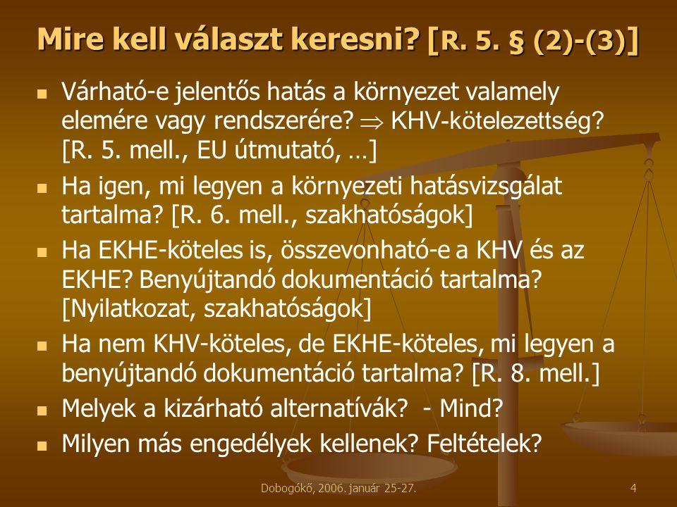 Dobogókő, 2006. január 25-27.4 Mire kell választ keresni? [ R. 5. § (2)-(3) ] Várható-e jelentős hatás a környezet valamely elemére vagy rendszerére?