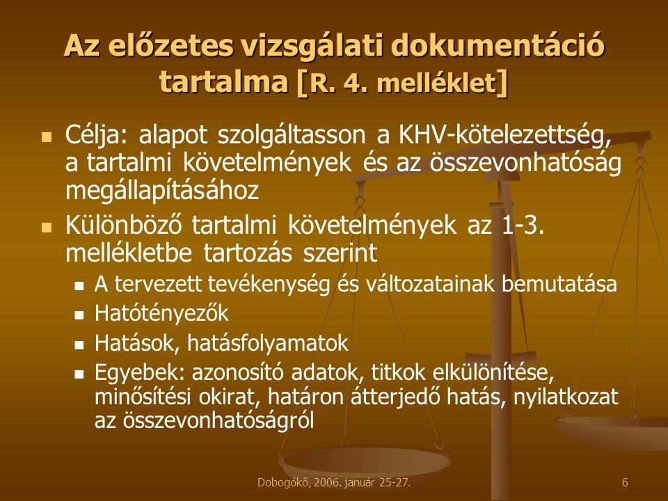 Dobogókő, 2006. január 25-27.6 Az előzetes vizsgálati dokumentáció tartalma [ R. 4. melléklet ] Célja: alapot szolgáltasson a KHV-kötelezettség, a tar