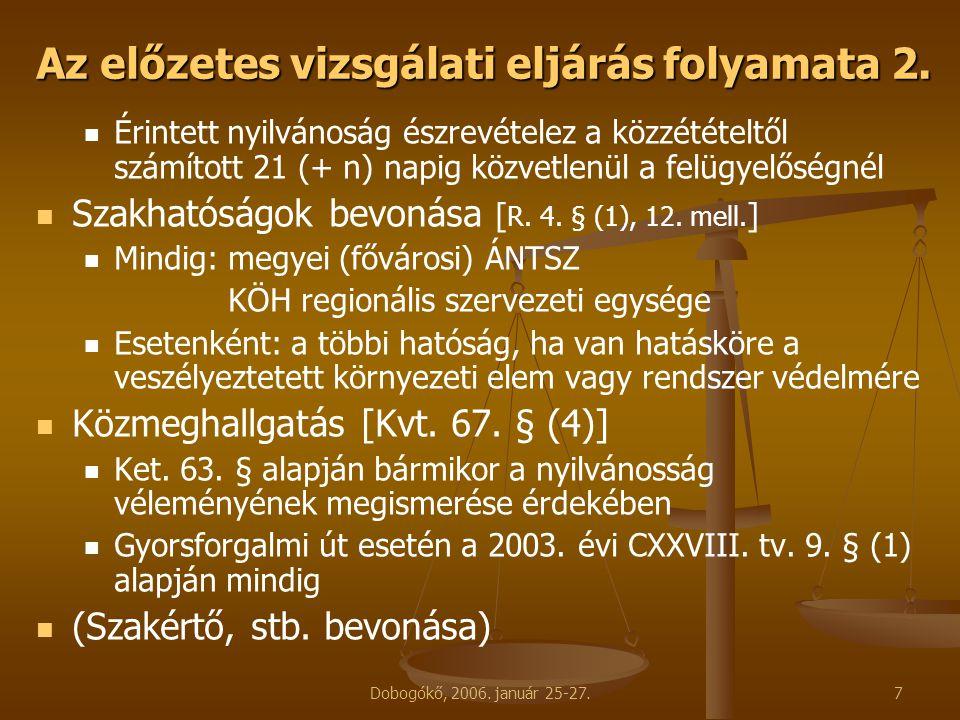 Dobogókő, 2006. január 25-27.7 Az előzetes vizsgálati eljárás folyamata 2. Érintett nyilvánoság észrevételez a közzétételtől számított 21 (+ n) napig