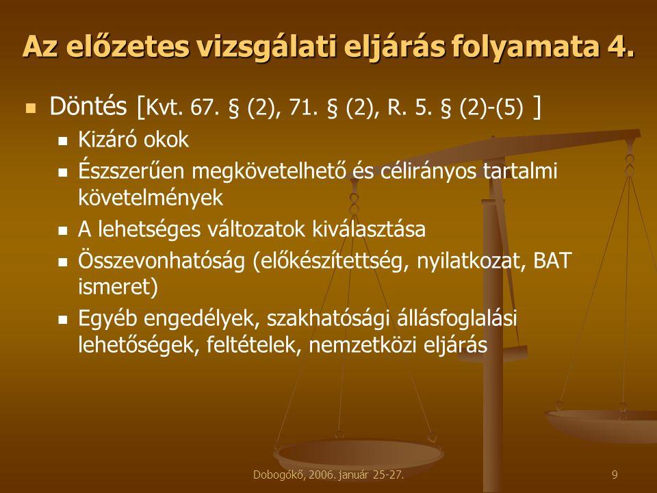 Dobogókő, 2006. január 25-27.9 Az előzetes vizsgálati eljárás folyamata 4. Döntés [ Kvt. 67. § (2), 71. § (2), R. 5. § (2)-(5) ] Kizáró okok Észszerűe