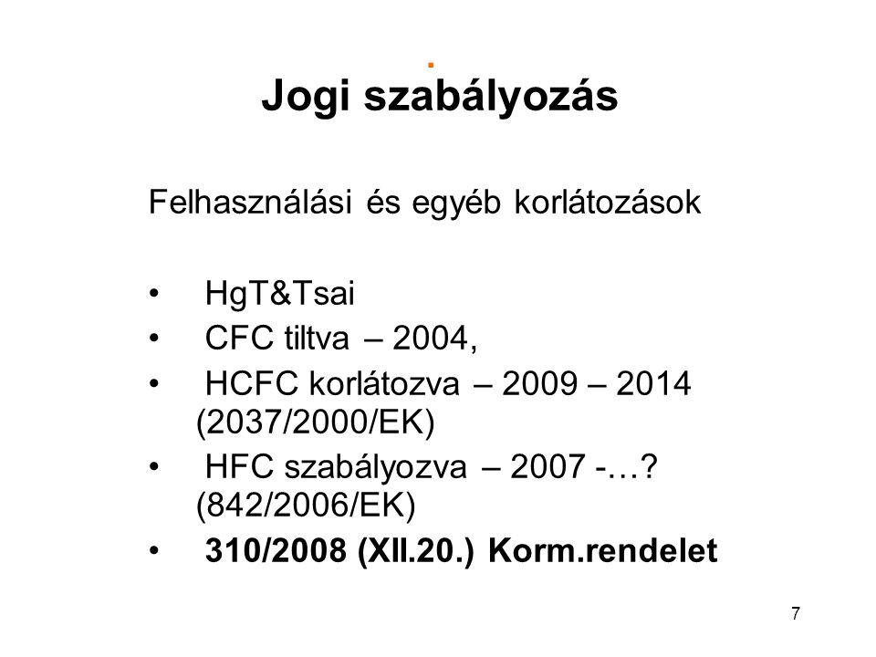 7. Jogi szabályozás Felhasználási és egyéb korlátozások HgT&Tsai CFC tiltva – 2004, HCFC korlátozva – 2009 – 2014 (2037/2000/EK) HFC szabályozva – 200