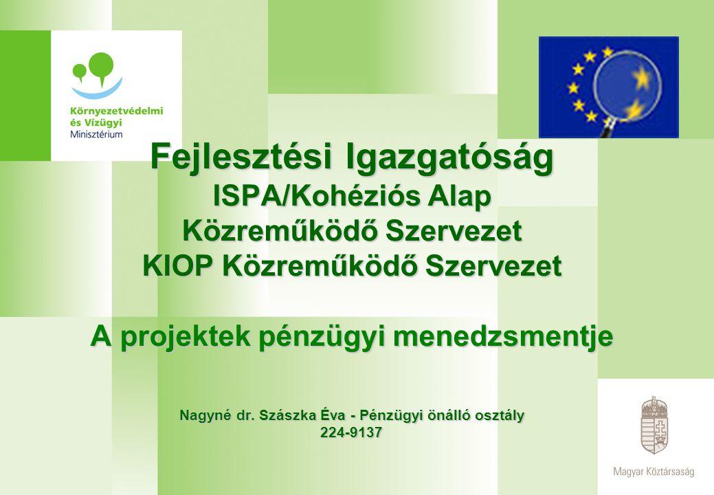 Fejlesztési Igazgatóság ISPA/Kohéziós Alap Közreműködő Szervezet KIOP Közreműködő Szervezet A projektek pénzügyi menedzsmentje Nagyné dr. Szászka Éva