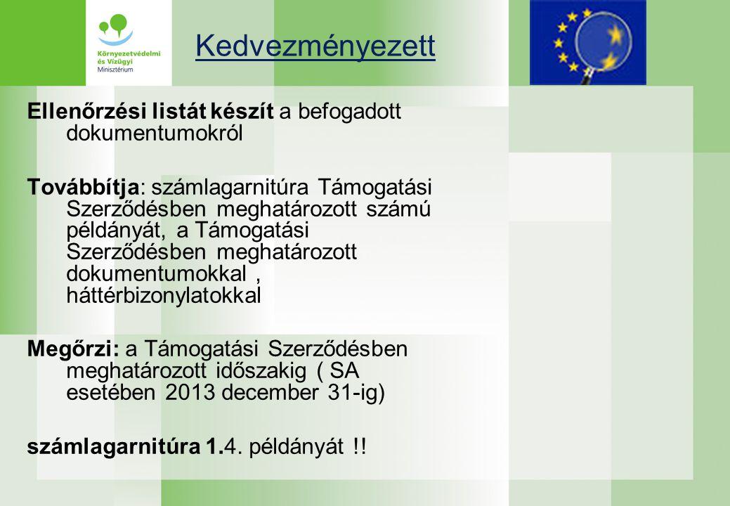 Kedvezményezett Ellenőrzési listát készít a befogadott dokumentumokról Továbbítja: számlagarnitúra Támogatási Szerződésben meghatározott számú példányát, a Támogatási Szerződésben meghatározott dokumentumokkal, háttérbizonylatokkal Megőrzi: a Támogatási Szerződésben meghatározott időszakig ( SA esetében 2013 december 31-ig) számlagarnitúra 1.4.