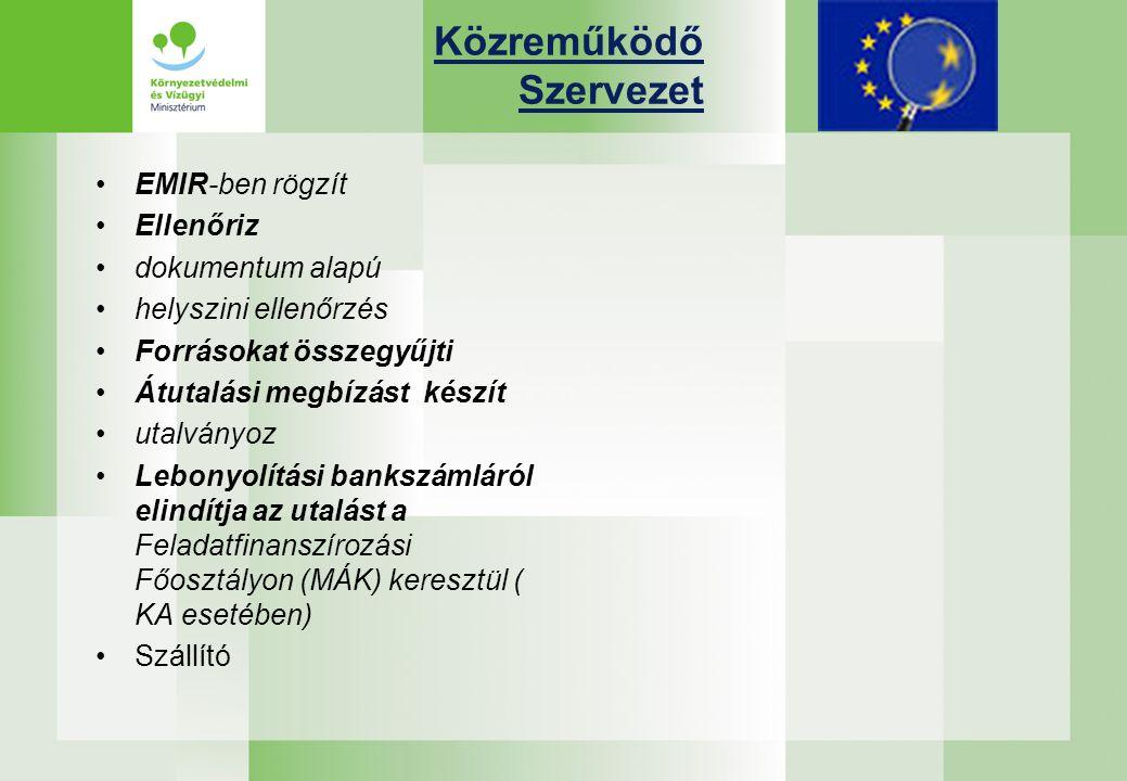 Közreműködő Szervezet EMIR-ben rögzít Ellenőriz dokumentum alapú helyszini ellenőrzés Forrásokat összegyűjti Átutalási megbízást készít utalványoz Lebonyolítási bankszámláról elindítja az utalást a Feladatfinanszírozási Főosztályon (MÁK) keresztül ( KA esetében) Szállító