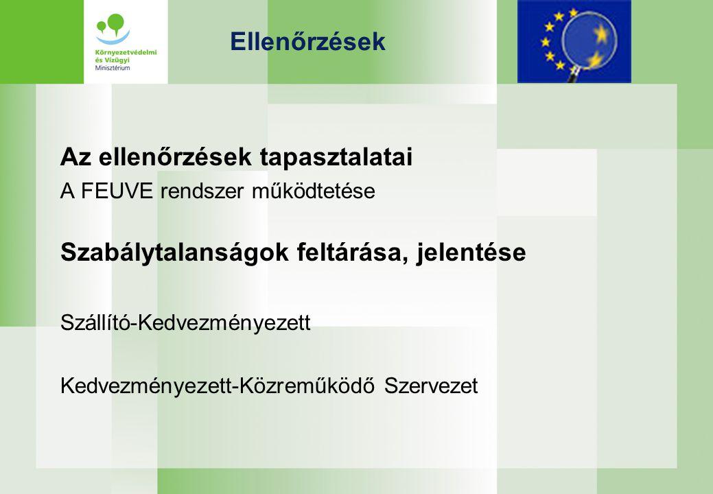 Ellenőrzések Az ellenőrzések tapasztalatai A FEUVE rendszer működtetése Szabálytalanságok feltárása, jelentése Szállító-Kedvezményezett Kedvezményezett-Közreműködő Szervezet