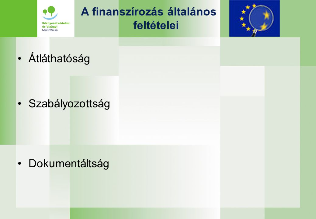 A finanszírozás általános feltételei Átláthatóság Szabályozottság Dokumentáltság