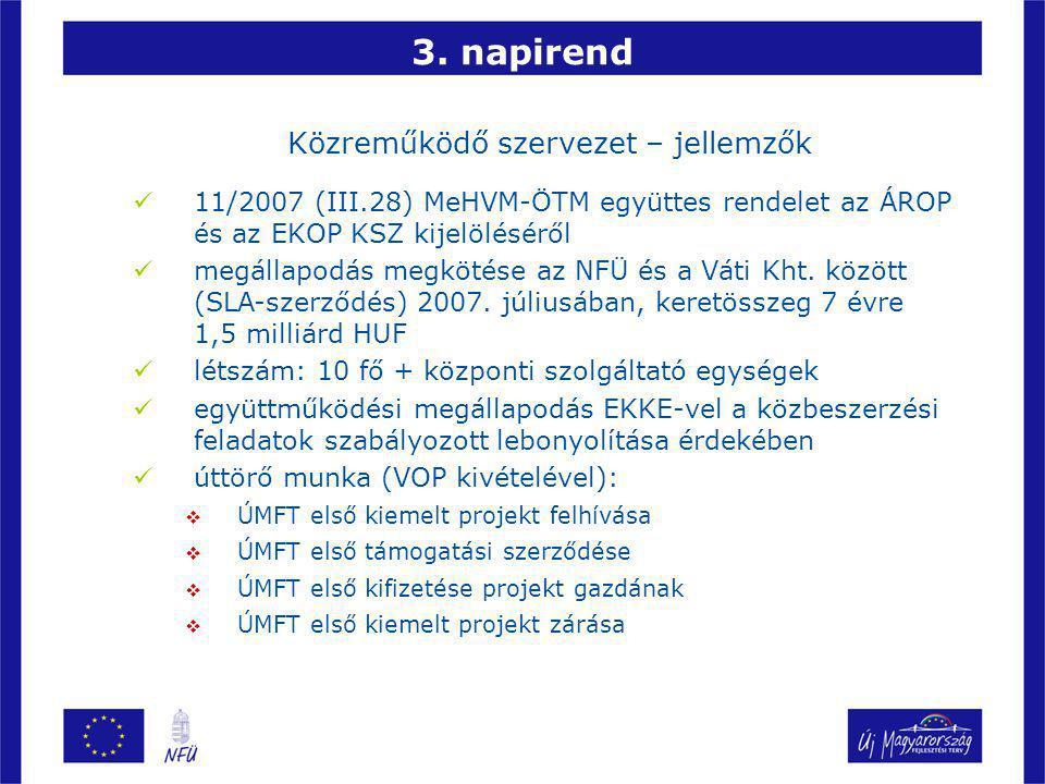 3. napirend Közreműködő szervezet – jellemzők 11/2007 (III.28) MeHVM-ÖTM együttes rendelet az ÁROP és az EKOP KSZ kijelöléséről megállapodás megkötése