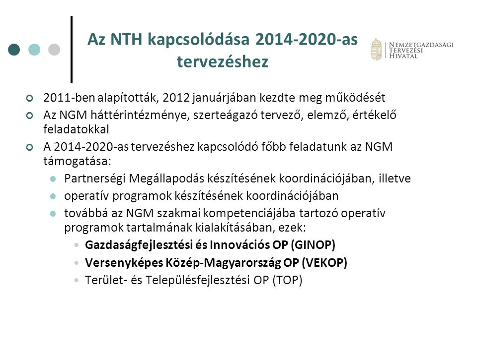 Az NTH kapcsolódása 2014-2020-as tervezéshez 2011-ben alapították, 2012 januárjában kezdte meg működését Az NGM háttérintézménye, szerteágazó tervező,