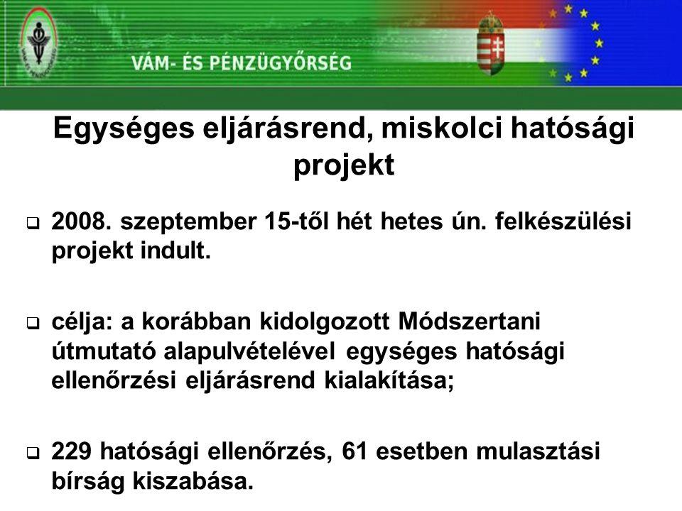 Egységes eljárásrend, miskolci hatósági projekt  2008. szeptember 15-től hét hetes ún. felkészülési projekt indult.  célja: a korábban kidolgozott M