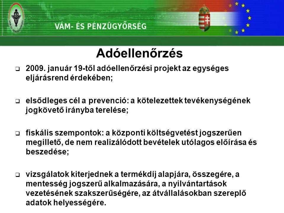  2009. január 19-től adóellenőrzési projekt az egységes eljárásrend érdekében;  elsődleges cél a prevenció: a kötelezettek tevékenységének jogkövető
